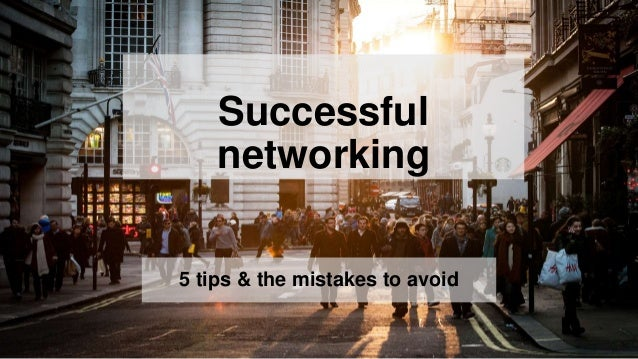 Successful networking 5 tips & the mistakes to avoid