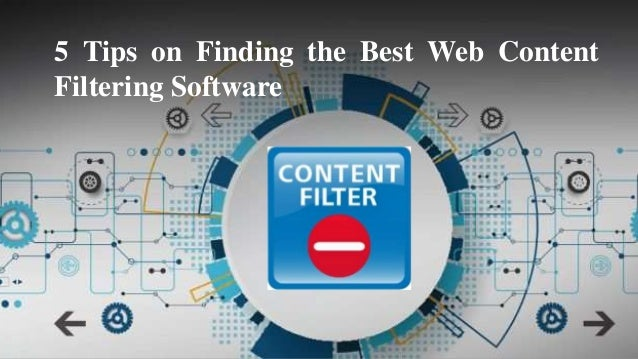 5 Tips on Finding the Best Web Content Filtering Software