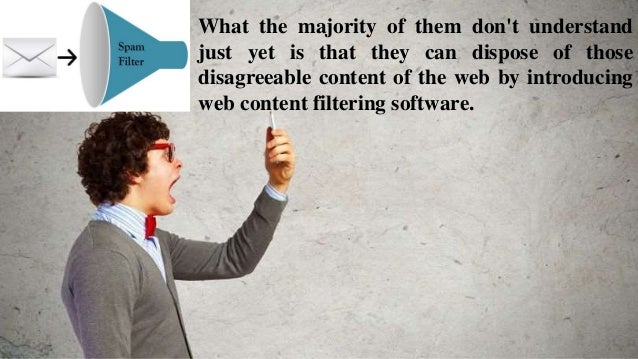 What the majority of them don't understand just yet is that they can dispose of those disagreeable content of the web by i...
