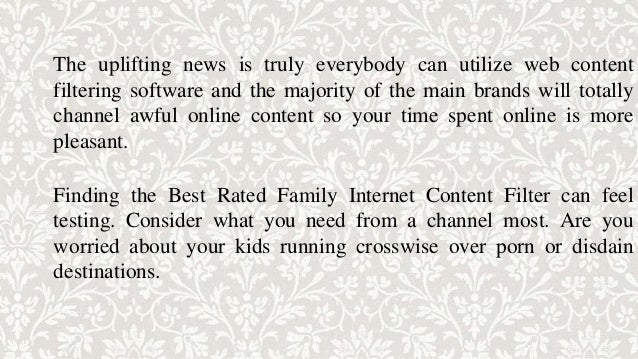 Comprehending what your requirements are will make it less demanding to locate the best appraised family web content filte...