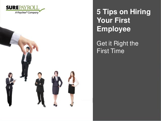 5 Tips for Hiring on Hiring Your First Employee Get it the Leap Make Right the to Hire First Time with Confidence