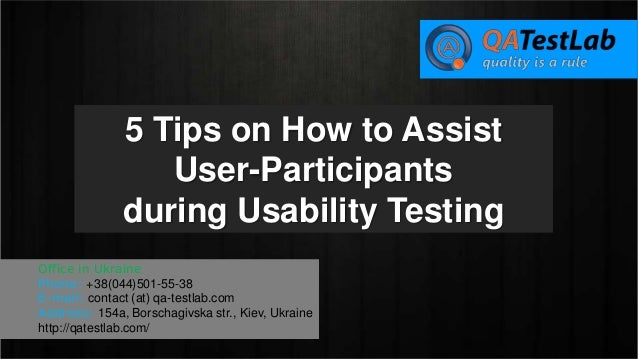5 Tips on How to Assist User-Participants during Usability Testing Office in Ukraine Phone: +38(044)501-55-38 E-mail: cont...
