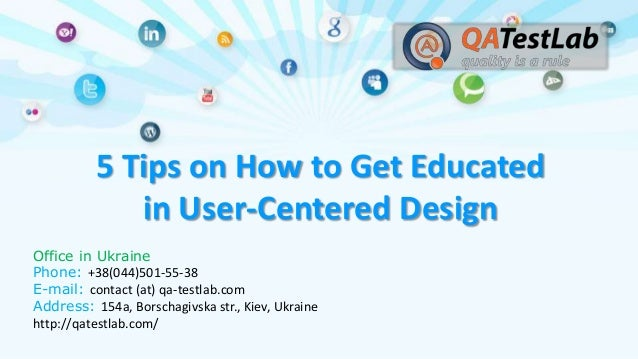 5 Tips on How to Get Educated in User-Centered Design Office in Ukraine Phone: +38(044)501-55-38 E-mail: contact (at) qa-t...