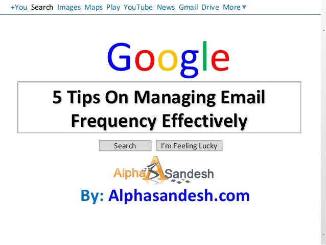 Google5 Tips On Managing EmailFrequency Effectively5 Tips On Managing EmailFrequency EffectivelySearchSearch I'm Feeling L...