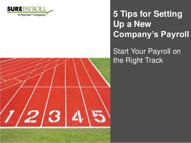 5 Tips for Setting Up a New Company's Payroll Start Your Payroll on the Right Track