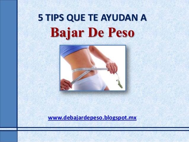 5 TIPS QUE TE AYUDAN A Bajar De Peso www.debajardepeso.blogspot.mx