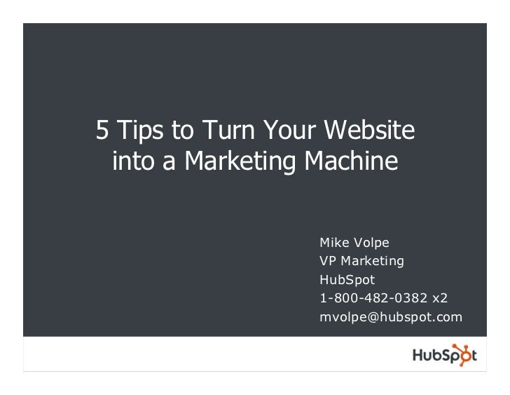 5 Tips to Turn Your Website  into a Marketing Machine                    Mike Volpe                   VP Marketing        ...