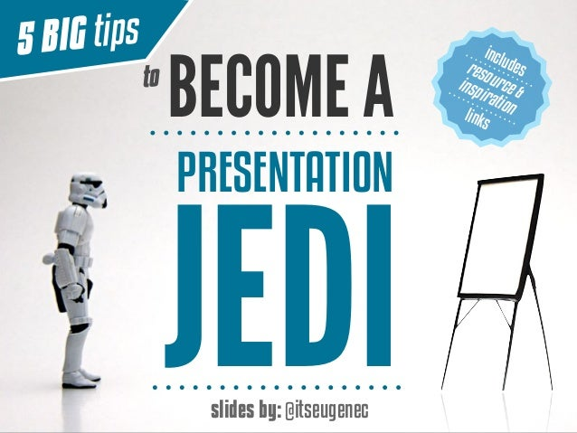 IG tips 5B  to  BECOME A PRESENTATION  JEDI slides by: @itseugenec  inclu  reso des insp urce & irati on li nks