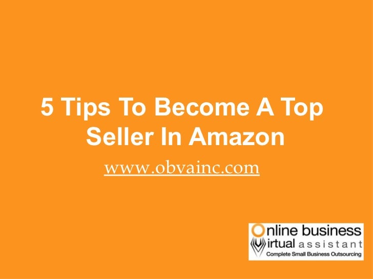 <ul><li>5 Tips To Become A Top Seller In Amazon  </li></ul><ul><li>www.obvainc.com </li></ul>