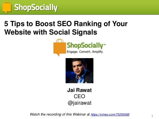 1 5 Tips to Boost SEO Ranking of Your Website with Social Signals Jai Rawat CEO @jairawat Watch the recording of this Webi...