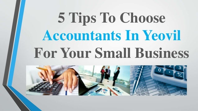 5 Tips To Choose Accountants In Yeovil For Your Small Business