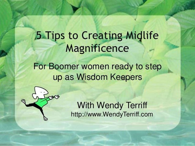 5 Tips to Creating Midlife Magnificence For Boomer women ready to step up as Wisdom Keepers With Wendy Terriff http://www....