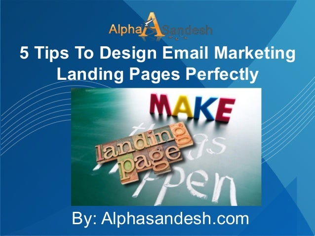 5 Tips To Design Email Marketing Landing Pages Perfectly By: Alphasandesh.com