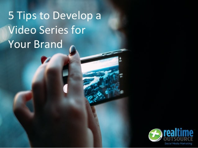 5 Tips to Develop a Video Series for Your Brand