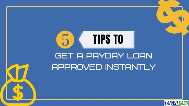 Get a Payday Loan Approved Instantly TIPS TO