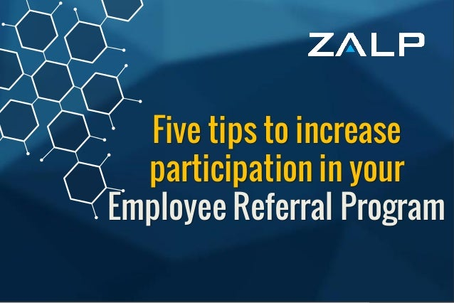 Fivetipsto increaseparticipation in your Employee ReferralProgram Five tips to increase participation in your Employee Ref...