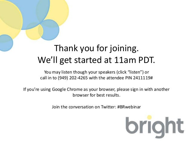 """Thank you for joining.       We'll get started at 11am PDT.          You may listen though your speakers (click """"listen"""") ..."""