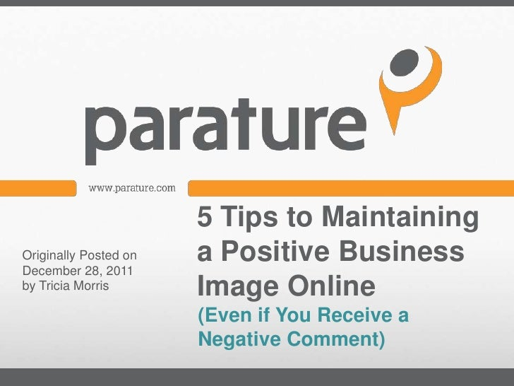 5 Tips to MaintainingOriginally Posted onDecember 28, 2011                       a Positive Businessby Tricia Morris      ...