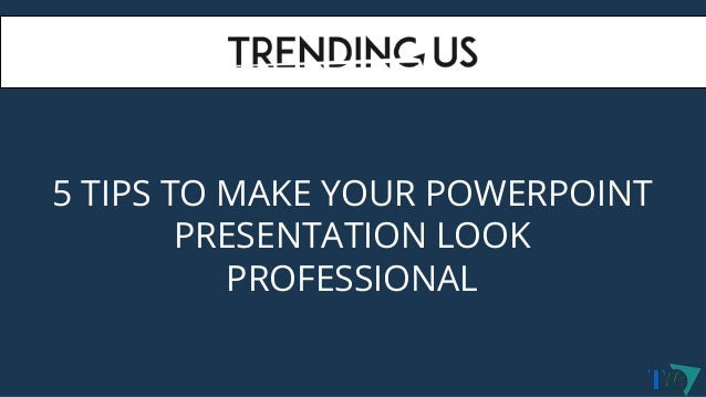 5 tips to make your powerpoint presentation look professional