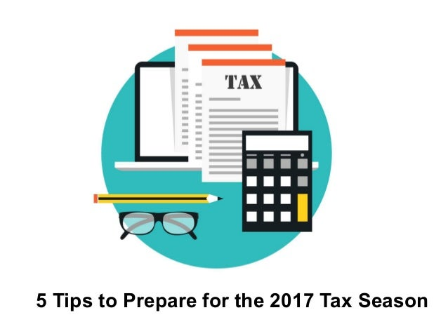 5 Tips to Prepare for the 2017 Tax Season