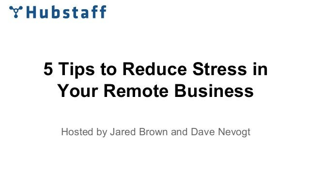 5 Tips to Reduce Stress in Your Remote Business Hosted by Jared Brown and Dave Nevogt