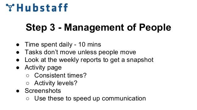 Step 3 - Management of People ● Time spent daily - 10 mins ● Tasks don't move unless people move ● Look at the weekly repo...