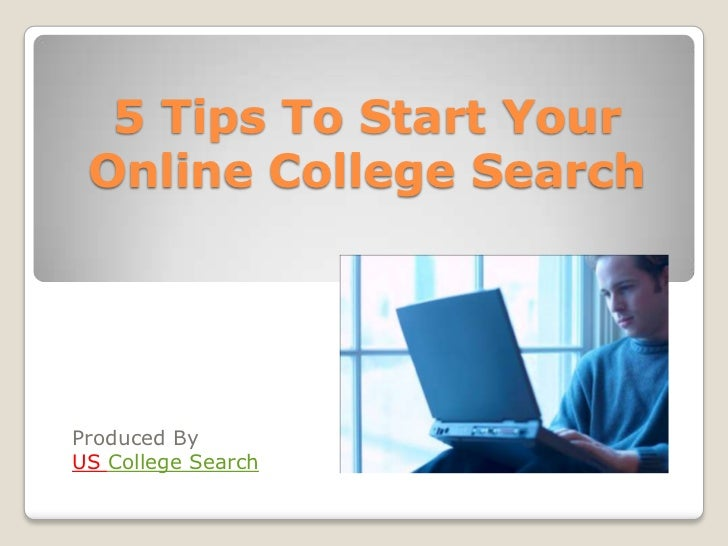 5 Tips To Start Your Online College Search <br />Produced By<br />US College Search<br />