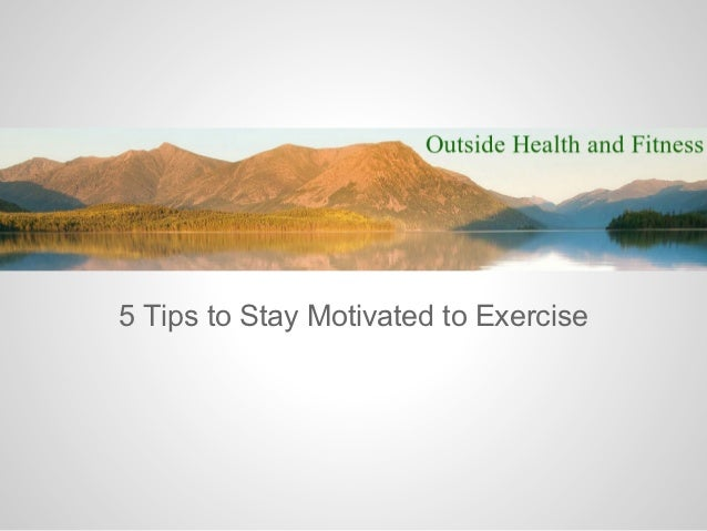 5 Tips to Stay Motivated to Exercise