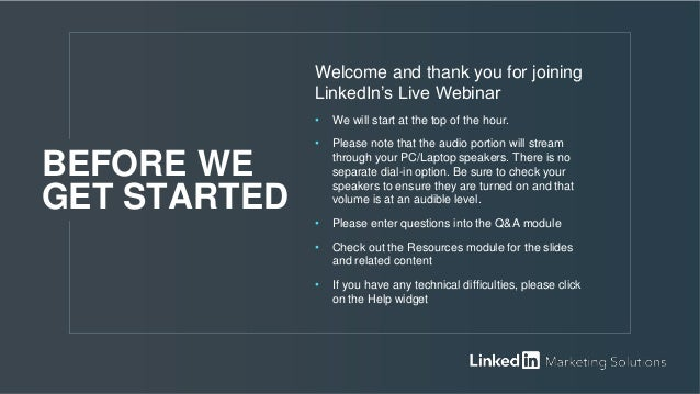 Welcome and thank you for joining LinkedIn's Live Webinar • We will start at the top of the hour. • Please note that the a...