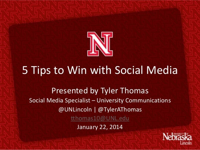 5 Tips to Win with Social Media Presented by Tyler Thomas Social Media Specialist – University Communications @UNLincoln |...
