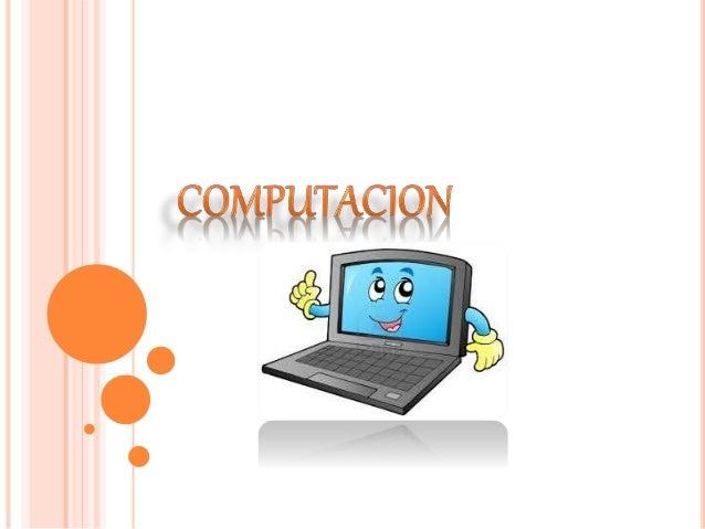 La computación es la ciencia encargada de estudiar los sistemas, más precisamente computadoras, que automáticamente maneja...