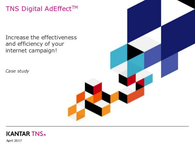 April 2017 TNS Digital AdEffectTM Increase the effectiveness and efficiency of your internet campaign! Case study