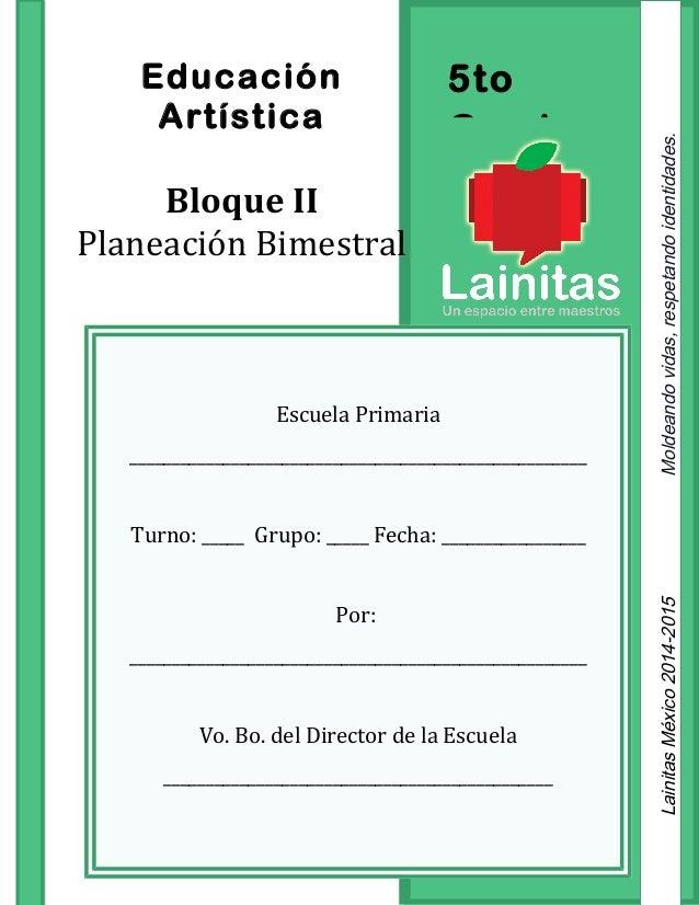 5to Grado Educación Artística Bloque II Planeación Bimestral Escuela Primaria ____________________________________________...