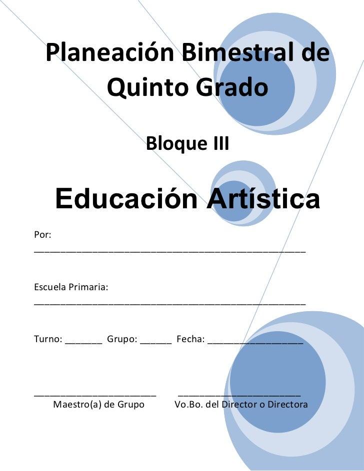 Planeación Bimestral de       Quinto Grado                      Bloque III    Educación ArtísticaPor:_____________________...
