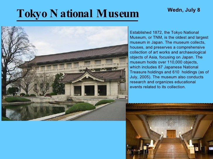 Tokyo National Museum Established 1872, the Tokyo National Museum,  or TNM, is the oldest and largest museum in Japan. The...