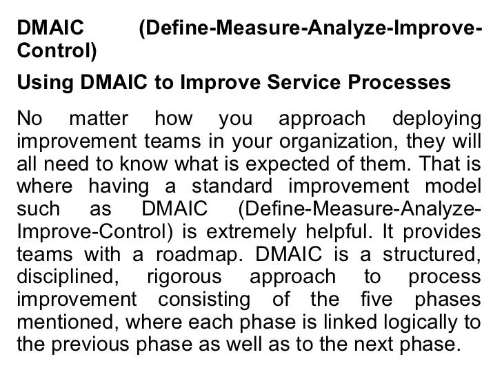 DMAIC        (Define-Measure-Analyze-Improve-Control)Using DMAIC to Improve Service ProcessesNo matter how you approach de...
