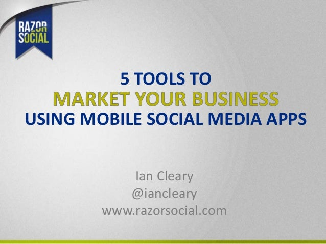 Ian Cleary@ianclearywww.razorsocial.comUSING MOBILE SOCIAL MEDIA APPS5 TOOLS TO