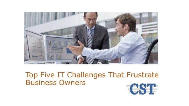 Top Five IT Challenges That Frustrate Business Owners