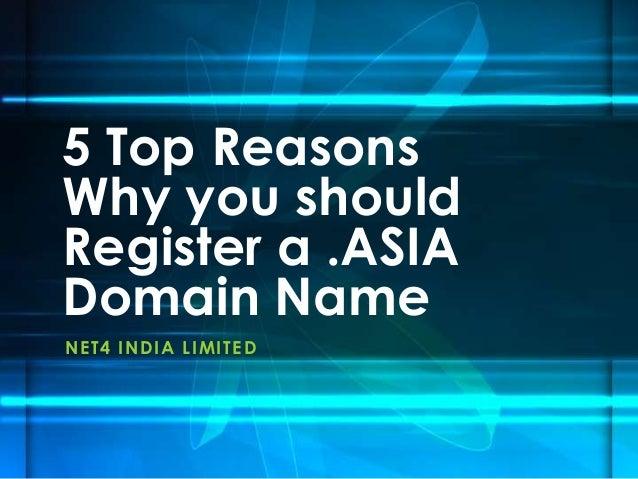 5 Top ReasonsWhy you shouldRegister a .ASIADomain NameN E T 4 I N D I A LI MI T E D