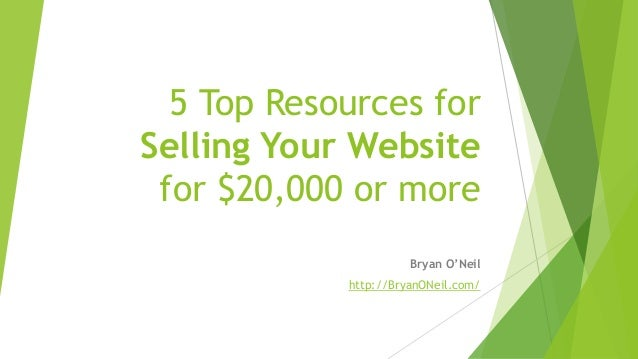 5 Top Resources for Selling Your Website for $20,000 or more Bryan O'Neil http://BryanONeil.com/