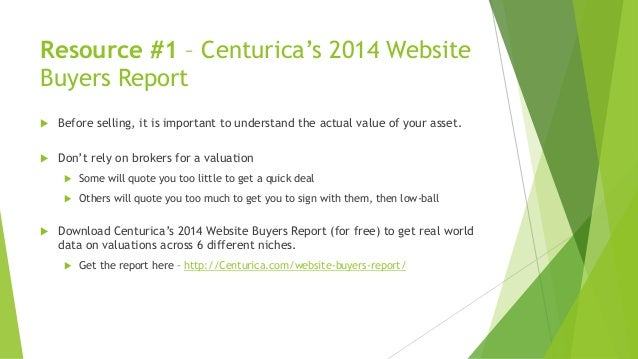 Resource #1 – Centurica's 2014 Website Buyers Report  Before selling, it is important to understand the actual value of y...