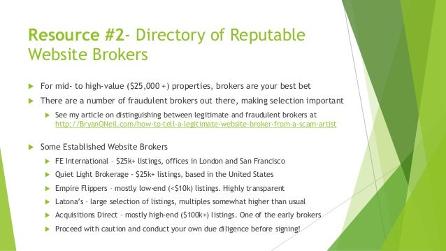 Resource #2- Directory of Reputable Website Brokers  For mid- to high-value ($25,000 +) properties, brokers are your best...