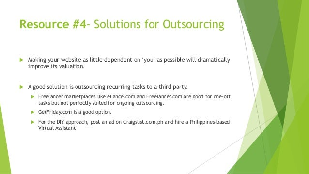 Resource #4- Solutions for Outsourcing  Making your website as little dependent on 'you' as possible will dramatically im...