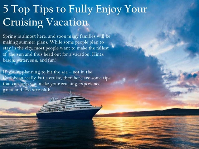 5 Top Tips to Fully Enjoy Your Cruising Vacation