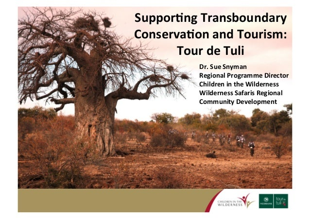 Suppor&ng  Transboundary  Conserva&on  and  Tourism:  Tour  de  Tuli  Dr.  Sue  Snyman  Regional  Programme  Director  Chi...