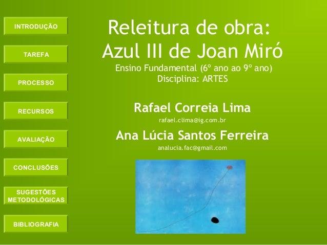INTRODUÇÃO TAREFA PROCESSO RECURSOS AVALIAÇÃO CONCLUSÕES BIBLIOGRAFIA SUGESTÕES METODOLÓGICAS Releitura de obra: Azul III ...