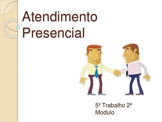 Atendimento Presencial 5º Trabalho 2º Modulo