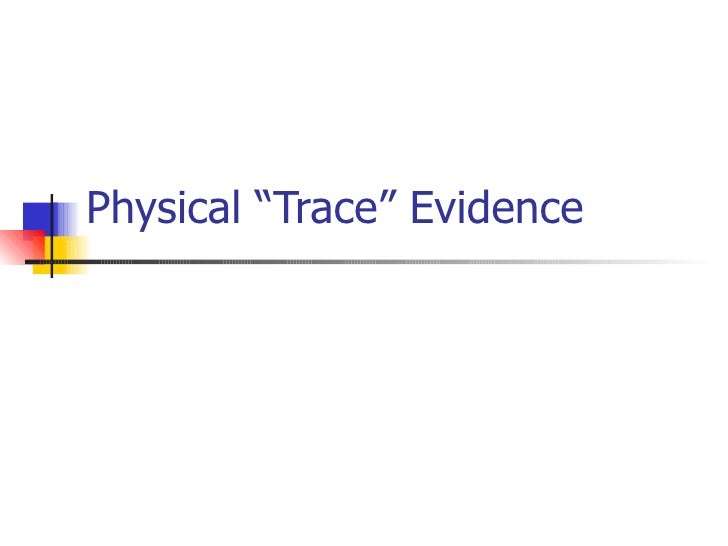 "Physical ""Trace"" Evidence"