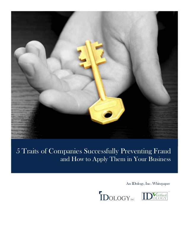 5 Traits of Companies Successfully Preventing Fraud and How to Apply Them in Your Business  An IDology, Inc. Whitepaper
