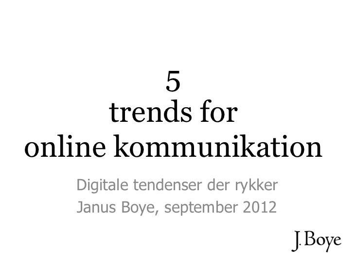 5      trends foronline kommunikation   Digitale tendenser der rykker   Janus Boye, september 2012